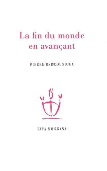 La fin du monde en avançant - PierreBergounioux