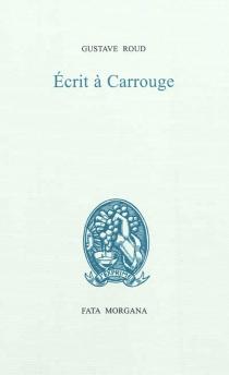 Ecrit à Carrouge| Précédé de Calendrier - GustaveRoud
