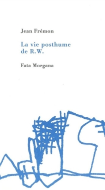 La vie posthume de R.W. - JeanFrémon
