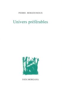 Univers préférables - PierreBergounioux