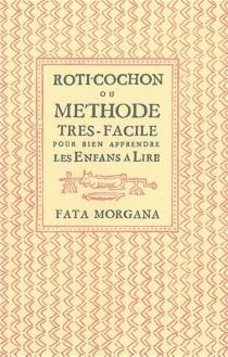 Rôti-cochon ou Methode très facile pour bien apprendre les enfans à lire -