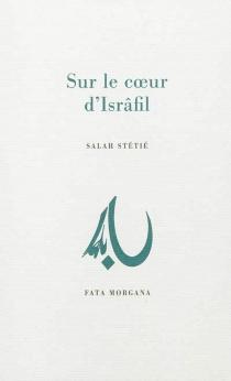 Sur le coeur d'Isrâfil - SalahStétié