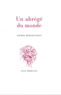 Un abrégé du monde - PierreBergounioux