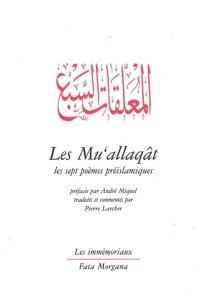 Les Mu'allaqât : les sept poèmes préislamiques -