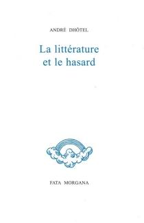 La littérature et le hasard - AndréDhôtel