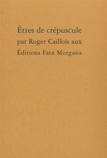 Etres de crépuscule - RogerCaillois