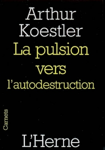 La pulsion vers l'autodestruction - Arthur Koestler