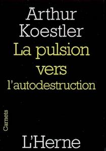 La pulsion vers l'autodestruction - ArthurKoestler