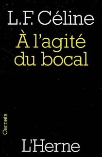 A l'agité du bocal : et autres textes - Louis-FerdinandCéline