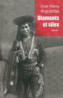 Diamants et silex - José MaríaArguedas