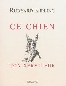 Ce chien : ton serviteur - RudyardKipling