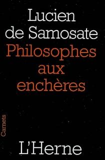Philosophes aux enchères : et autres textes - Lucien de Samosate
