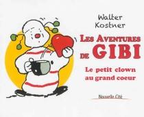 Les aventures de Gibi : le petit clown au grand coeur - WalterKostner
