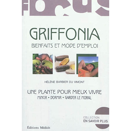 griffonia bienfaits et mode d 39 emploi une plante pour vivre mieux mincir dormir garder le. Black Bedroom Furniture Sets. Home Design Ideas