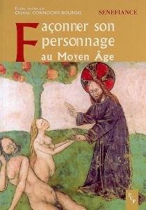 Façonner son personnage au Moyen Age : actes du 31e colloque du CUER MA, 9,10 et 11 mars 2006 - Centre universitaire d'études et de recherches médiévales . Colloque (31 ; 2006)