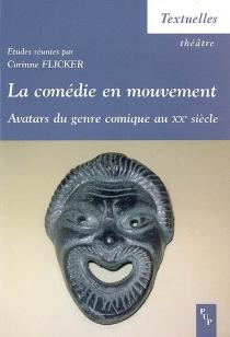 La comédie en mouvement : avatars du genre comique au XXe siècle -