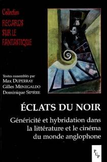 Eclats du noir : généricité et hybridation dans la littérature et le cinéma du monde anglophone -