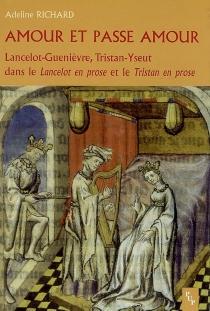 Amour et passe amour : Lancelot-Guenièvre, Tristan-Yseut dans le Lancelot en prose et le Tristan en prose : étude comparative - AdelineRichard