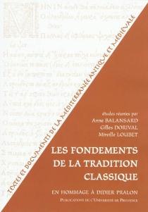 Les fondements de la tradition classique : en hommage à Didier Pralon -