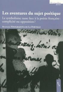 Les aventures du sujet poétique : le symbolisme russe face à la poésie française : complicité ou opposition ? - AnastasiaVinogradova de la Fortelle