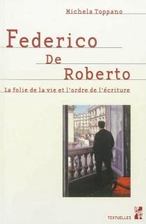 Federico De Roberto : la folie de la vie et l'ordre de l'écriture - MichelaToppano