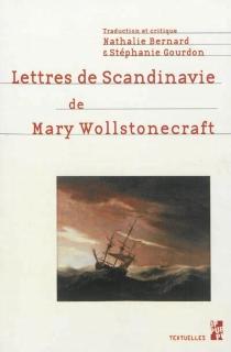 Lettres de Scandinavie : lettres écrites durant un court séjour en Suède, en Norvège, et au Danemark - MaryWollstonecraft