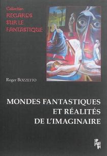 Mondes fantastiques et réalités de l'imaginaire - RogerBozzetto