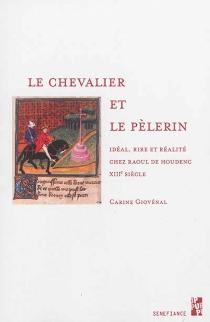 Le chevalier et le pèlerin : idéal, rire et réalité chez Raoul de Houdenc, XIIIe siècle - CarineGiovénal