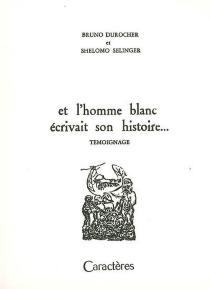 Et l'homme blanc écrivait son histoire... : temoignage - BrunoDurocher