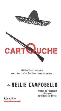 Cartouche : récits de la lutte dans le Nord du Mexique : histoires vraies de la révolution mexicaine - NellieCampobello