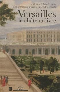 Versailles, le château-livre : de Molière à Erik Orsenna -