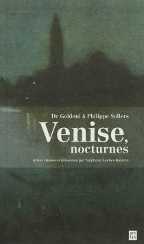 Venise, nocturnes : de Goldoni à Philippe Sollers -