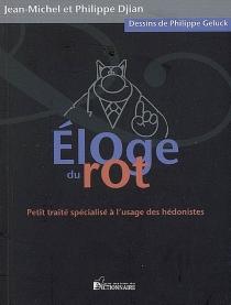 Eloge du rot : petit traité spécialisé à l'usage des hédonistes - PhilippeDjian