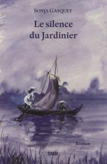Le silence du jardinier - SonjaGasquet