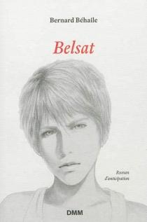 Belsat : chronique d'un changement de civilisation : roman d'anticipation - BernardBéhaile