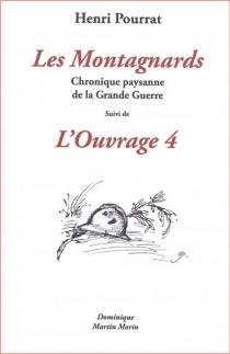 Les montagnards : chronique paysanne de la Grande Guerre : mars 1916| Suivi de L'ouvrage 4 - HenriPourrat
