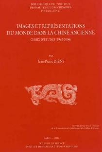 Images et représentations du monde dans la Chine ancienne : choix d'études (1962-2006) - Jean-PierreDiény