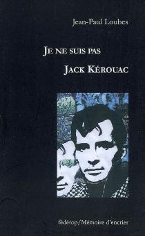 Je ne suis pas Jack Kerouac - Jean-PaulLoubes