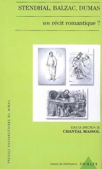 Stendhal, Balzac, Dumas : un récit romantique ? -