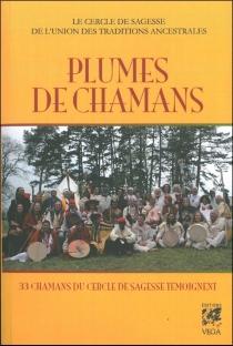 Plumes de chamans : 33 chamans du Cercle de sagesse témoignent - Cercle de sagesse de l'union des traditions ancestrales
