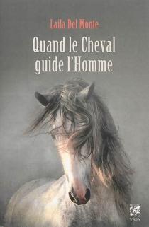 Quand le cheval guide l'homme - LailaDel Monte