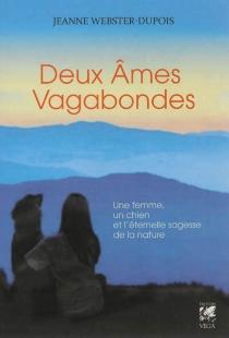 Deux âmes vagabondes : une femme, un chien et l'éternelle sagesse de la nature - JeanneWebster