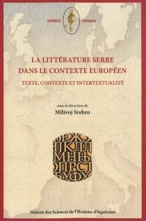 La littérature serbe dans le contexte européen : texte, contexte et intertextualité -