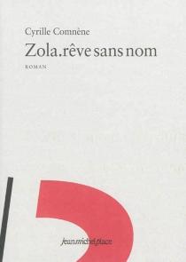 Zola, rêve sans nom - CyrilleComnène