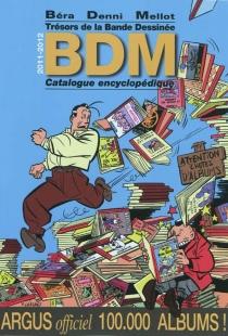 Trésors de la bande dessinée : BDM : catalogue encyclopédique 2011-2012 - MichelBéra