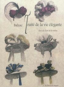 Traité de la vie élégante| Suivi de Code de la toilette - Honoré deBalzac