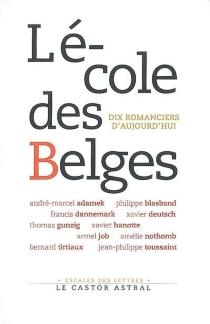 L'école des Belges : dix romanciers d'aujourd'hui : guide littéraire -