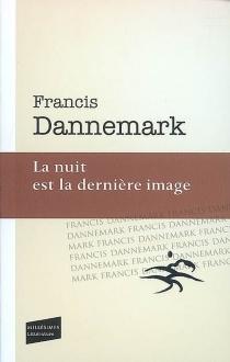 La nuit est la dernière image - FrancisDannemark