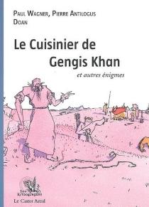 Le cuisinier de Gengis Khan et autres énigmes... - PierreAntilogus