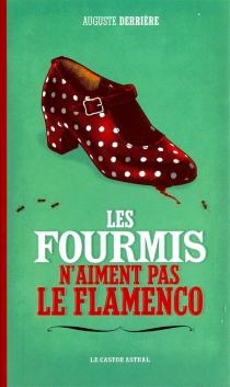 Les fourmis n'aiment pas le flamenco - AugusteDerrière